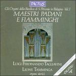 Maestri Padani e Fiammingi: Gli Organi della Basilica di S. Petronio in Bologna, Vol. I
