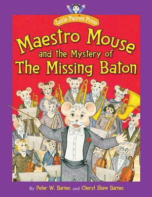 Maestro Mouse and the Mystery of the Missing Baton - Barnes, Peter W