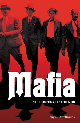 Mafia: The Complete History of a Criminal World - Cawthorne, Nigel