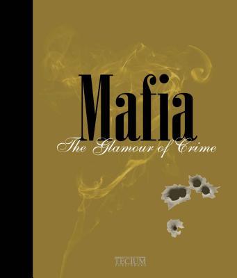 Mafia: The Glamour of Crime/Le Crime En Habit de Lumiere/Misdaad in Styl - Meynendonckx, Fien