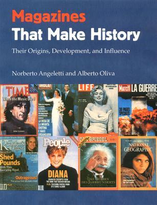 Magazines That Make History: Their Origins, Development, and Influence - Angeletti, Norberto, and Oliva, Alberto
