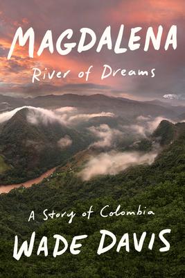 Magdalena: River of Dreams: A Story of Colombia - Davis, Wade