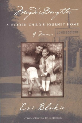 Magda's Daughter: A Hidden Child's Journey Home - Blaikie, Evi, and Brodski, Bella (Introduction by)