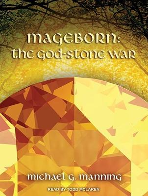 Mageborn: The God-Stone War - Manning, Michael G