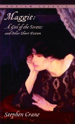 Maggie: A Girl of the Streets and Other Short Fiction - Crane, Stephen, and Phillips, Jayne Anne (Designer)