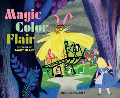 Magic Color Flair: The World of Mary Blair - Canemaker, John
