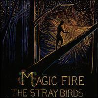 Magic Fire - Stray Birds