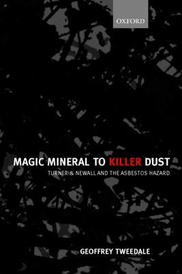 Magic Mineral to Killer Dust ' Turner & Newall and the Asbestos Hazard - Tweedale, Geoffrey