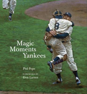 Magic Moments Yankees - Pepe, Phil, and Larsen, Don (Foreword by)