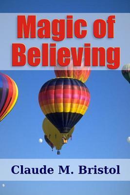 Magic of Believing - Bristol, Claude M.