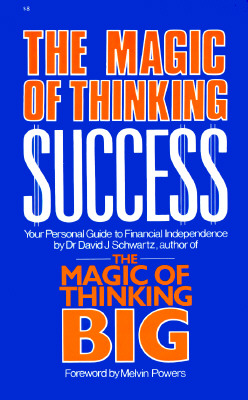 Magic of Thinking Success: Your Personal Guide to Financial Independence - Schwartz, David