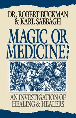 Magic or Medicine? - Buckman, Robert, Dr., Ph.D.