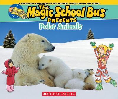 Magic School Bus Presents: Polar Animals: A Nonfiction Companion to the Original Magic School Bus Series - O'Brien, Cynthia, and Bracken, Carolyn (Illustrator)