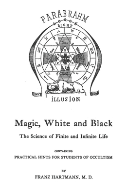 Magic, White and Black: The Science of Finite and Infinite Life - Hartmann M D, Franz