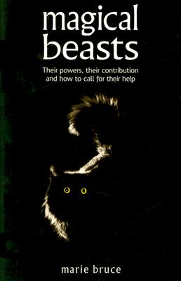Magical Beasts: Their Powers, Their Contribution and How to Call for Their Help - Bruce, Marie
