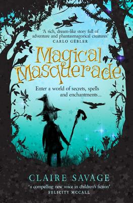 Magical Masquerade: Enter a World of Secrets, Spells and Enchantments ... - Savage, Claire