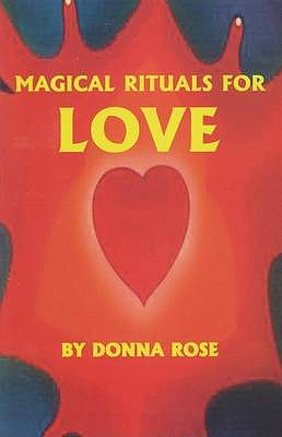 Magical Rituals for Love - Rose, Donna