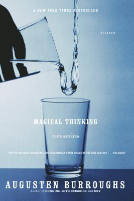 Magical Thinking: True Stories - Burroughs, Augusten