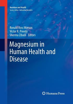 Magnesium in Human Health and Disease - Watson, Ronald Ross (Editor), and Preedy, Victor R (Editor), and Zibadi, Sherma (Editor)
