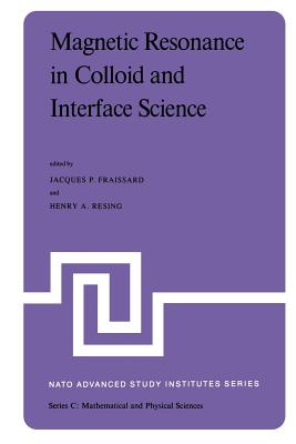 Magnetic Resonance in Colloid and Interface Science: Proceedings of a NATO Advanced Study Institute and the Second International Symposium Held at Menton, France, June 25 - July 7, 1979 - Fraissard, J (Editor)