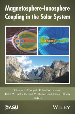Magnetosphere-Ionosphere Coupling in the Solar System - Chappell, Charles R (Editor), and Schunk, Robert W (Editor), and Banks, Peter M (Editor)