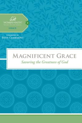 Magnificent Grace: Savoring the Greatness of God - Thomas Nelson Publishers, and Women of Faith, and Feinberg, Margaret