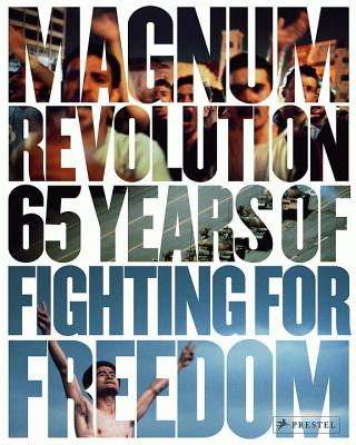 Magnum Revolution: 65 Years of Fighting for Freedom - Anderson, Jon Lee, and Watson, Paul, and Magnum Photos (Editor)