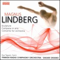 Magnus Lindberg: Sculpture; Campana in aria; Concerto for orchestra - Esa Tapani (horn); Finnish Radio Symphony Orchestra; Sakari Oramo (conductor)