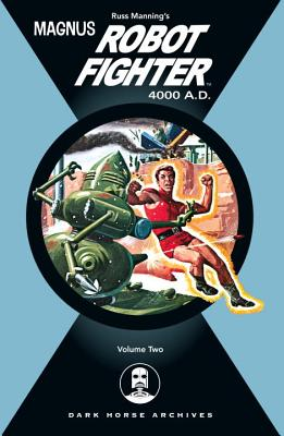 Magnus, Robot Fighter Archives Volume 2 - Schaefer, Kermit, and Friewald, Don, and Shaefer, Robert, and Friewald, Eric