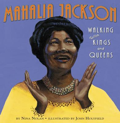 Mahalia Jackson: Walking with Kings and Queens - Nolan, Nina
