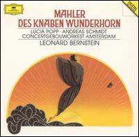 Mahler: Des knaben Wunderhorn - Andreas Schmidt (baritone); Lucia Popp (soprano); Royal Concertgebouw Orchestra; Leonard Bernstein (conductor)