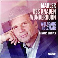 Mahler: Des Knaben Wunderhorn - Charles Spencer (piano); Wolfgang Holzmair (baritone)