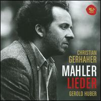 Mahler: Lieder - Christian Gerhaher (baritone); Gerold Huber (piano)
