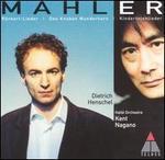 Mahler: Rückert Lieder; Kindertotenlieder; Des Knaben Wunderhorn