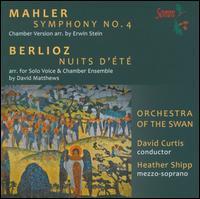 Mahler: Symphony No. 4; Berlioz: Nuits d'Été - Heather Shipp (mezzo-soprano); Orchestra of the Swan; David Curtis (conductor)
