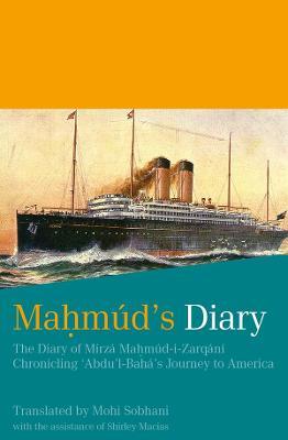 Mahmud's Diary: The Diary of Mirza Mahmud-I-Zarqani - Chronicling Abdu'l-Baha's Journey to America - Mahmud-I-Zarqani, and Macias, Shirley (Translated by), and Sobhani, Mohi (Translated by)