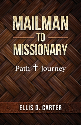 Mailman to Missionary: Path + Journey - Carter, Ellis D, and Chavez, Rick (Editor)