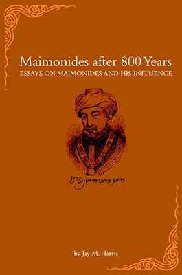 Maimonides After 800 Years: Essays on Maimonides and His Influence - Harris, Jay M (Editor)