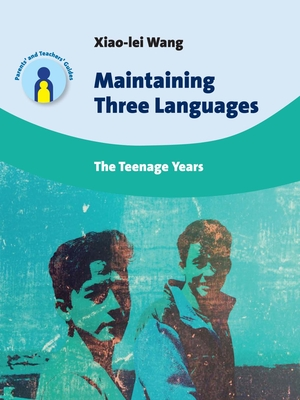 Maintaining Three Languages: The Teenage Years - Wang, Xiao-Lei