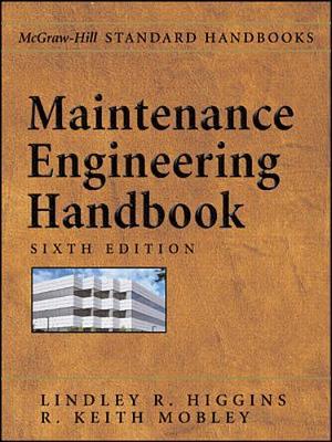 Maintenance Engineering Handbook - Higgins, Lindley R, and Mobley, Keith, and Morrow, Lester Coridon