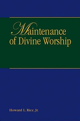 Maintenance of Divine Worship - Rice, Howard L, Jr.