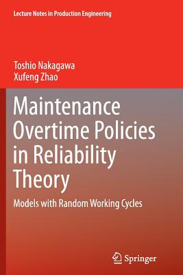 Maintenance Overtime Policies in Reliability Theory: Models with Random Working Cycles - Nakagawa, Toshio, and Zhao, Xufeng