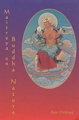 "Maitreya on Buddha Nature: A New Translation of Asanga's ""Mahayana Uttara Tantra Sastra"", with a Comprehensive Commentary - Holmes, Ken, and Holmes, Katia"