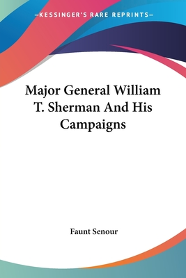 Major General William T. Sherman and His Campaigns - Senour, Faunt