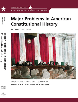 Major Problems in American Constitutional History: Documents and Essays - Hall, Kermit L, President (Editor), and Huebner, Timothy S (Editor)