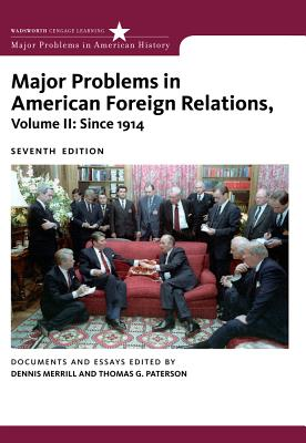 Major Problems in American Foreign Relations, Volume II: Since 1914 - Merrill, Dennis, and Paterson, Thomas