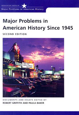 Major Problems in American History Since 1945: Documents and Essays - Griffith, Robert (Editor), and Baker, Paula (Editor)