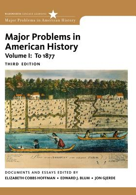 Major Problems in American History, Volume I - Cobbs, Elizabeth, and Blum, Edward J, and Gjerde, Jon