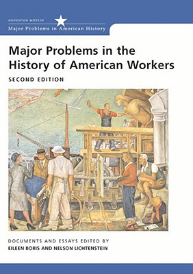 Major Problems in the History of American Workers: Documents and Essays - Boris, Eileen