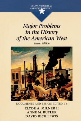 Major Problems in the History of the American West: Documents and Essays - Milner, Clyde, and Butler, Anne, and Lewis, David